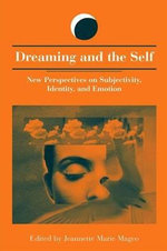 Dreaming and the Self : New Perspectives on Subjectivity, Identity and Emotion - Jeannette Marie Mageo