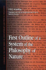 First Outline of a System of the Philosophy of Nature : The Philosophic Origins of a Cultural Dilemma - F.W.J. Schelling