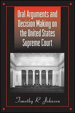Oral Arguments and Decision Making on the United States Supreme Court : SUNY Series in American Constitutionalism - Timothy R. Johnson