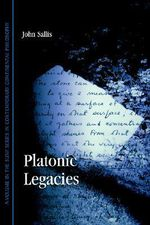 Platonic Legacies : SUNY Series in Contemporary Continental Philosophy (Hardcover) - John Sallis