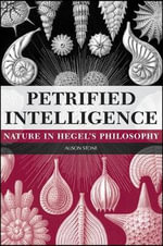 Petrified Intelligence : Nature in Hegel's Philosophy - Alison Stone