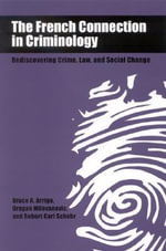 The French Connection in Criminology : Rediscovering Crime,Law,and Social Change - Bruce A. Arrigo