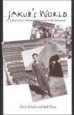 Jakub's World : A Boy's Story of Loss and Survival in the Holocaust - Alicia Nitecki
