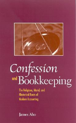 Confession and Bookkeeping :  The Religious, Moral, and Rhetorical Roots of Modern Accounting - James A. Aho