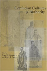 Confucian Cultures of Authority : Biographical Studies on the Formation of a Discipl...