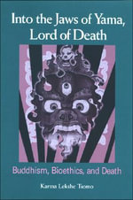 Into the Jaws of Yama, Lord of Death :  Buddhism, Bioethics, and Death - Karma Lekshe Tsomo
