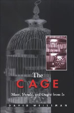 The Cage :  Must, Should, and Ought from Is - David Weissman