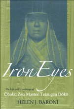 Iron Eyes :  The Life and Teachings of Obaku Zen Master Tetsugen Doko - Helen J. Baroni