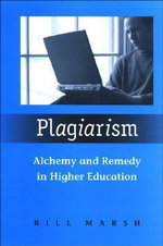 Plagiarism : Alchemy and Remedy in Higher Education - Bill Marsh