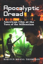Apocalyptic Dread :  American Film at the Turn of the Millennium - Kirsten Thompson