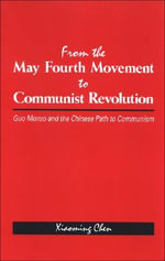 From the May Fourth Movement to Communist Revolution : Guo Moruo and the Chinese Path to Communism - Xiaoming Chen