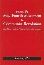 From the May Furth Movement to Communist Revolution : Guo Moruo and the Chinese Path to Communism - Xiaoming Chen