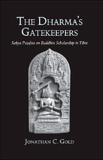 The Dharma's Gatekeepers :  Sakya Pandita on Buddhist Scholarship in Tibet - Jonathan C. Gold