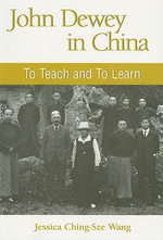 John Dewey in China : To Teach and to Learn - Jessica Ching-Sze Wang