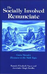The Socially Involved Renunciate :  Guru Nanak's Discourse to the Nath Yogis - Kamala Elizabeth Nayar