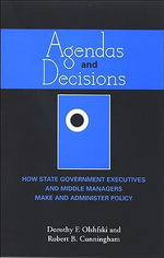 Agendas and Decisions : How State Government Executives and Middle Managers Make and Administer Policy - Dorothy F. Olshfski