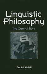 Linguistic Philosophy :  The Central Story - Garth L. Hallett
