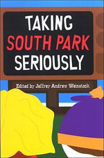 Taking South Park Seriously - Jeffrey Andrew Weinstock