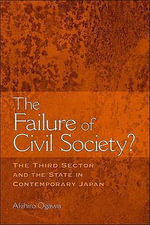 The Failure of Civil Society? : The Third Sector and the State in Contemporary Japan - Akihiro Ogawa