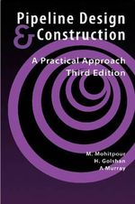 Pipeline Design and Construction : A Practical Approach - Mo Mohitpour