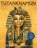 Tutankhamun and the Golden Age of the Pharaohs : Official Companion Book to the Exhibition - Zahi A. Hawass