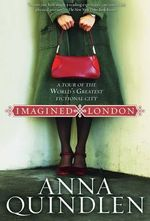 Imagined London : A Tour of the World's Greatest Fictional City - Anna Quindlen