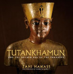 Tutankhamun and the Golden Age of the Pharaohs : A Souvenir Book - Zahi A. Hawass