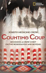 Counting Coup : Becoming a Crow Chief on the Reservation and Beyond - Joseph Medicine Crow
