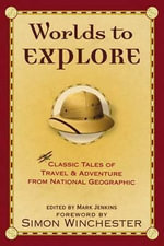 Worlds to Explore : Classic Tales of Travel and Adventure - Mark Jenkins