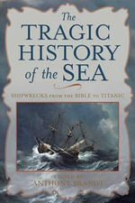 The Tragic History of the Sea : Shipwrecks from the Bible to Titanic - Garry Wills