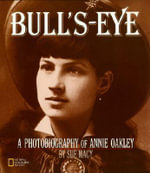 Bull's-Eye : A Photobiography of Annie Oakley - Sue Macy
