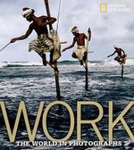 Work : A Global Story in Photographs - Ferdinand Protzman