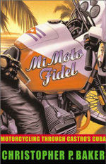 Mi Moto Fidel : Motorcycling Through Castro's Cuba - Christopher P. Baker