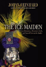Mountain Gods and Frozen Mummies : Discovering the Inca Ice Maiden and Sacred Sites in the Andes - Johan Reinhard