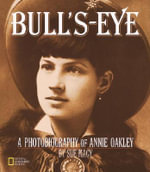Bulls-eye : A Photobiography of Annie Oakley - Sue Macy