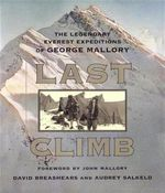 Last Climb : The Legendary Everest Expeditions of George Mallory - David F. Breashears