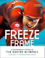 Freeze Frame : A Photographic History of the Winter Olympics - Sue Macy