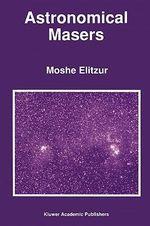 Astronomical Masers - Moshe Elitzur