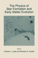 The Physics of Star Formation and Early Stellar Evolution : NATO Science Series C