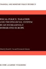 Fiscal Policy, Taxation and the Financial System in an Increasingly Integrated Europe : Mathematics and Its Applications (Japanese Series)