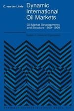 Dynamic International Oil Markets : Oil Market Developments and Structure 1860-1990 :  Oil Market Developments and Structure 1860-1990 - Coby van der Linde