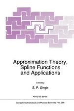 Approximation Theory, Spline Functions and Applications : Proceedings of the NATO Advanced Study Institute Held in Maratea, Italy, April 28-May 9, 1991