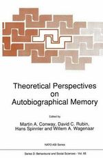 Theoretical Perspectives on Autobiographical Memory : Proceedings of the NATO Advanced Research Workshop, Grange-over-Sands, U.K., July 4-12, 1991