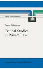 Critical Studies in Private Law : A Treatise on Need-Rational Principles in Modern Law - Thomas Wilhelmsson