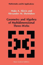 Geometry and Algebra of Multidimensional Three-Webs - M.A. Akivis