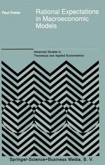 Rational Expectations in Macroeconomic Models : Analecta Husserliana: The Yearbook of Phenomenological Research - Paul Fisher