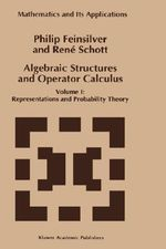 Algebraic Structures and Operator Calculus : Representations and Probability Theory Volume 1 - Philip J. Feinsilver
