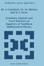 Symmetry Analysis and Exact Solutions of Equations of Nonlinear Mathematical Physics : Mathematics and its Applications - W. I. Fushchich