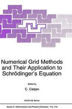 Numerical Grid Methods and Their Application to Schrodinger's Equation : Proceedings of the NATO Advanced Research Workshop on 'Grid Methods in Atomic and Molecular Quantum Calculations', Corte, Corsica, France, September 27-October 3, 1992