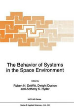 The Behavior of Systems in the Space Environment : Proceedings of the NATO Advanced Study Institute, Pitlochry, Scotland, July 7-19, 1991 :  Proceedings of the NATO Advanced Study Institute, Pitlochry, Scotland, July 7-19, 1991
